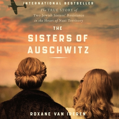 The Sisters of Auschwitz: The True Story of Two Jewish Sisters' Resistance in the Heart of Nazi Territory cover