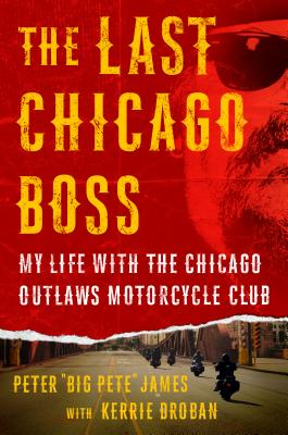 The Last Chicago Boss: My Life with the Chicago Outlaws
