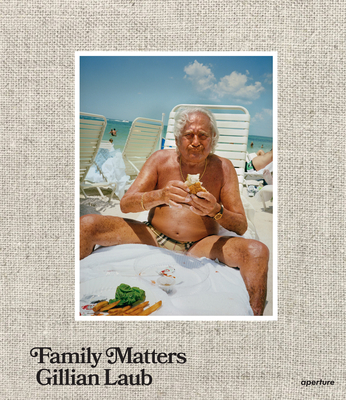 Gillian Laub: Family Matters Cover Image