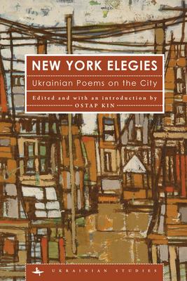 New York Elegies: Ukrainian Poems on the City (Ukrainian Studies) Cover Image