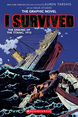 I Survived The Sinking of the Titanic, 1912 (I Survived Graphic Novel #1): A Graphix Book (I Survived Graphic Novels #1) Cover Image