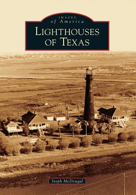 Lighthouses of Texas (Images of America (Arcadia Publishing)) Cover Image