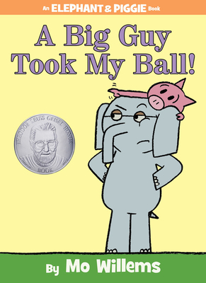 A Big Guy Took My Ball! (An Elephant and Piggie Book) Cover Image