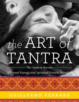 The Art of Tantra: The Ancient Secrets of Sexual Energy and Spiritual Growth Revealed Cover Image