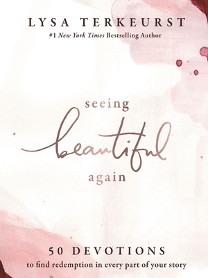 Seeing Beautiful Again: 50 Devotions to Find Redemption in Every Part of Your Story Cover Image