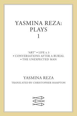 Yasmina Reza: Plays 1: Art, Life x 3, The Unexpected Man, Conversations After a Burial cover