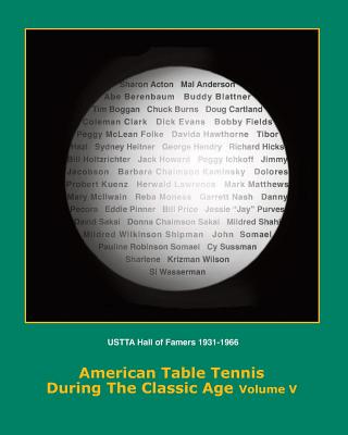 American Table Tennis Players of the Classic Age Volume V: USTTA Hall of Famers (Players/Contributors/Officials) Cover Image