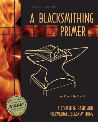 A Blacksmithing Primer: A Course in Basic and Intermediate Blacksmithing Cover Image