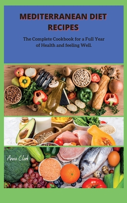 Mediterranean Diet: The Complete Cookbook for a Full Year of Health and feeling Well. Cover Image