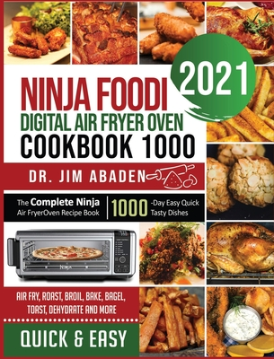 Ninja Foodi Digital Air Fryer Oven Cookbook 1000: The Complete Ninja Air Fryer Oven Recipe Book1000-Day Easy Quick Tasty Dishes Air Fry, Roast, Broil, Cover Image