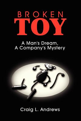 Broken Toy: A Man's Dream, A Company's Mystery cover