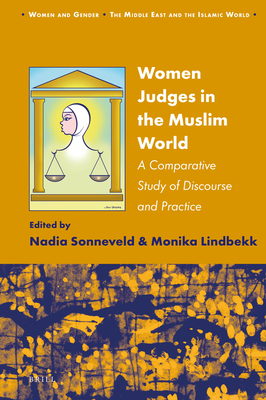 Women Judges in the Muslim World: A Comparative Study of Discourse and Practice (Women and Gender: The Middle East and the Islamic World #15) Cover Image