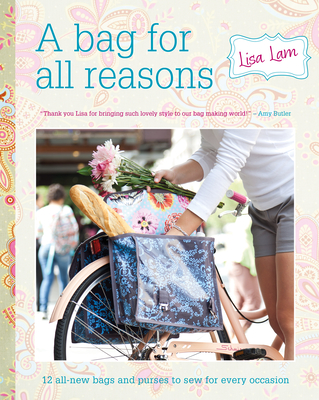A Bag for All Reasons: 12 All-New Bags and Purses to Sew for Every Occasion Cover Image