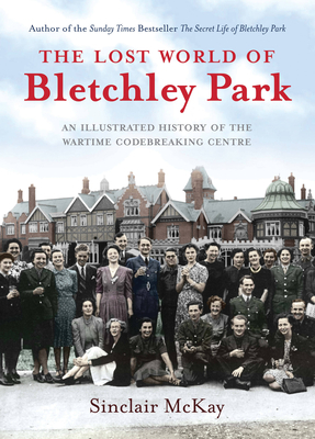Cover for The  Lost World of Bletchley Park