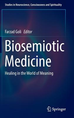 Biosemiotic Medicine: Healing in the World of Meaning (Studies in Neuroscience #5) Cover Image