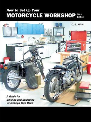 How to Set Up Your Motorcycle Workshop, Third Edition: A Guide for Building and Equipping Workshops That Work Cover Image