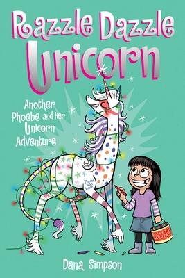 Razzle Dazzle Unicorn (Phoebe and Her Unicorn Series Book 4): Another Phoebe and Her Unicorn Adventure Cover Image