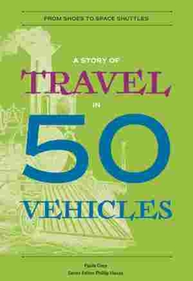 A Story of Travel in 50 Vehicles: From Shoes to Space Shuttles (History in 50) Cover Image