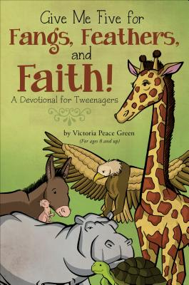 Give Me Five for Fangs, Feathers, and Faith!: A Devotional for Tweenagers Cover Image