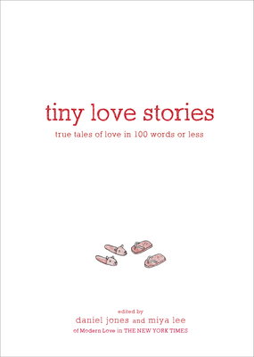 Tiny Love Stories: True Tales of Love in 100 Words or Less Cover Image