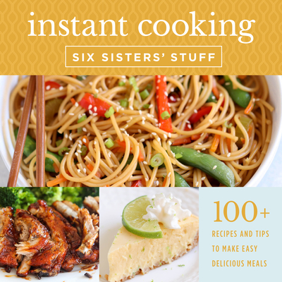 Instant Cooking with Six Sisters' Stuff: A Fast, Easy, and Delicious Way to Feed Your Family Cover Image