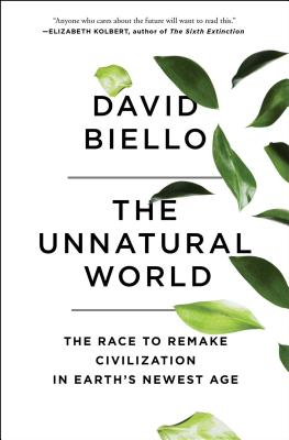 The Unnatural World: The Race to Remake Civilization in Earth's Newest Age Cover Image