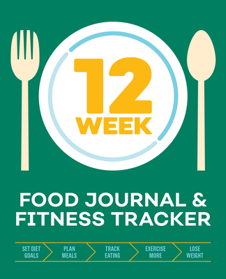 12-Week Food Journal and Fitness Tracker: Track Eating, Plan Meals, and Set Diet and Exercise Goals for Optimal Weight Loss Cover Image