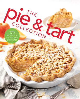 The Pie and Tart Collection: 170 Recipes for the Pie and Tart Baking Enthusiast Cover Image