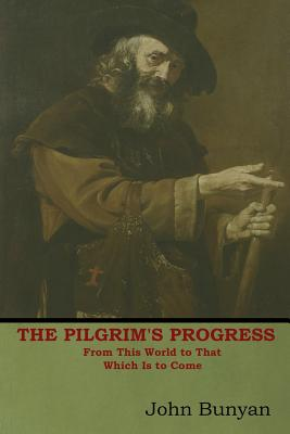The Pilgrim's Progress: From This World to That Which Is to Come Cover Image
