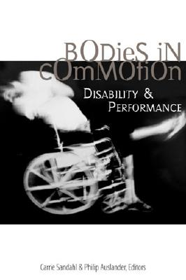 Bodies in Commotion: Disability and Performance (Corporealities: Discourses Of Disability) Cover Image