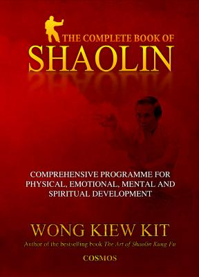 The Complete Book of Shaolin: Comprehensive Programme for Physical, Emotional, Mental and Spiritual Development Cover Image