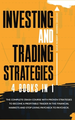 Investing and Trading Strategies: 4 books in 1: The Complete Crash Course with Proven Strategies to Become a Profitable Trader in the Financial Market Cover Image