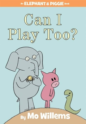 Can I Play Too? (An Elephant and Piggie Book) Cover Image