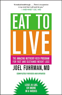 Eat to Live: The Amazing Nutrient-Rich Program for Fast and Sustained Weight Loss, Revised Edition Cover Image