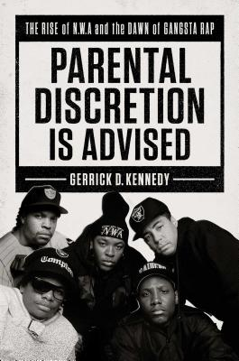 Parental Discretion Is Advised: The Rise of N.W.A and the Dawn of Gangsta Rap Cover Image