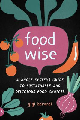 FoodWISE: A Whole Systems Guide to Sustainable and Delicious Food Choices Cover Image