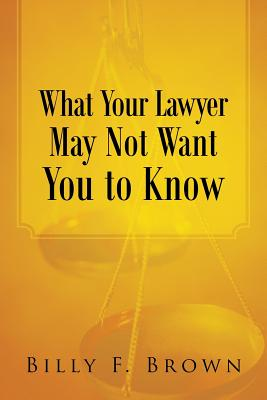 What Your Lawyer May Not Want You to Know Cover