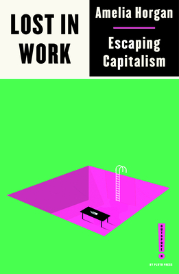 Lost in Work: Escaping Capitalism (Outspoken by Pluto) Cover Image