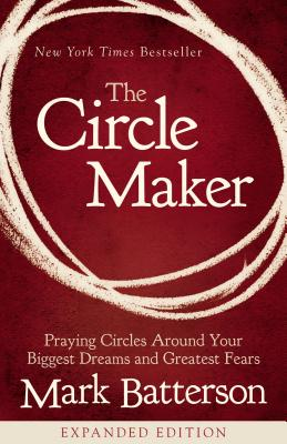 The Circle Maker: Praying Circles Around Your Biggest Dreams and Greatest Fears Cover Image