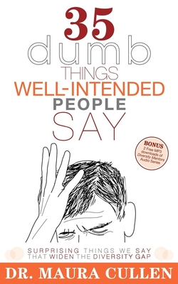 35 Dumb Things Well-Intended People Say: Surprising Things We Say That Widen the Diversity Gap Cover Image