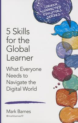 5 Skills for the Global Learner: What Everyone Needs to Navigate the Digital World (Corwin Connected Educators) Cover Image