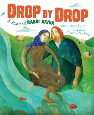 Drop by Drop Drop by Drop: A Story of Rabbi Akiva a Story of Rabbi Akiva Cover Image