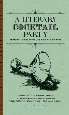A Literary Cocktail Party: Favorite Drinks from Our Favorite Writers Cover Image