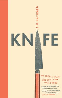Knife: The Culture, Craft and Cult of the Cook's Knife Cover Image