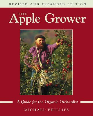 The Apple Grower: Guide for the Organic Orchardist, 2nd Edition Cover Image