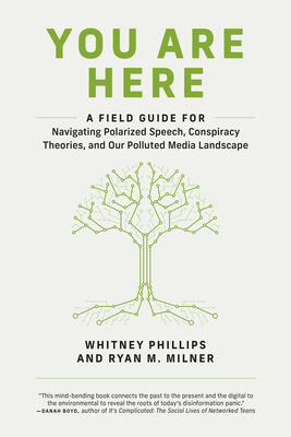 You Are Here: A Field Guide for Navigating Polarized Speech, Conspiracy Theories, and Our Polluted Media Landscape Cover Image