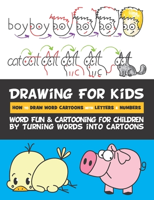 Drawing for Kids How to Draw Word Cartoons with Letters & Numbers: Word Fun & Cartooning for Children by Turning Words into Cartoons Cover Image