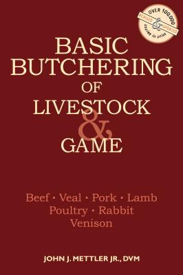 Basic Butchering of Livestock & Game: Beef, Veal, Pork, Lamb, Poultry, Rabbit, Venison Cover Image