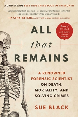 All That Remains: A Renowned Forensic Scientist on Death, Mortality, and Solving Crimes Cover Image