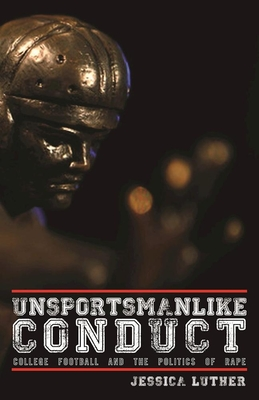 Unsportsmanlike Conduct: College Football and the Politics of Rape Cover Image